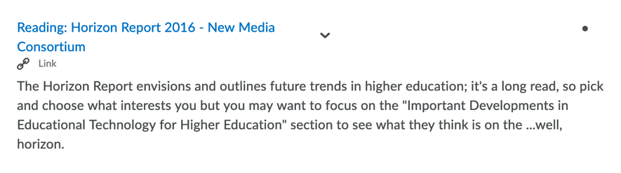 """The Horizon Report envisions and outlines future trends in higher education; it's a long read, so pick and choose what interests you but you may want to focus on the """"Important Developments in Educational Technology for Higher Education"""" section to see what they think is on the ...well, horizon."""